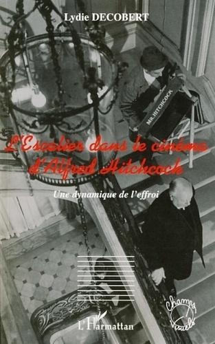 Lydie Decobert - L'Escalier dans le cinéma d'Alfred Hitchcock - Une dynamique de l'effroi.