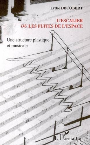 Lydie Decobert - L'escalier ou les fuites de l'espace - Une structure plastique et musicale.
