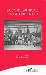 Lydie Decobert - La corde musicale d'Alfred Hitchcock.