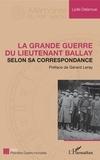Lydie Delanoue - La Grande Guerre du lieutenant Ballay selon sa correspondance.