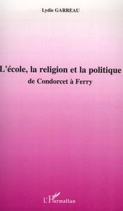 Lydie Garreau - L'école, la religion et la politique - De Condorcet à Ferry.