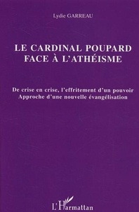 Lydie Garreau - Le cardinal Poupard face à l'athéisme - De crise en crise, l'effritement d'un pouvoir, Approche d'une nouvelle évangélisation.