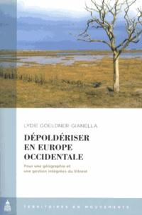 Lydie Goeldner-Gianella - Dépoldériser en Europe occidentale - Pour une géographie et une gestion intégrées du littoral.