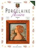 Lydie Guillem-Bernadet - Porcelaine Passion - Volume 1, Femmes et fleurs, édition bilingue français-anglais.
