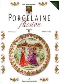 Lydie Guillem-Bernadet - Porcelaine Passion - Volume 2, Voyages, édition bilingue français-anglais.