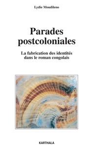 Lydie Moudileno - Parades postcoloniales - La fabrication des identités dans le roman congolais.