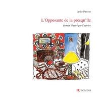 Lydie Parisse et Serge Pey - L'OPPOSANTE DE LA PRESQU'ÎLE (version illustrée) - Roman illustré par l'auteur.