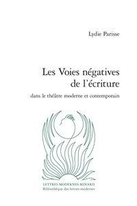 Lydie Parisse - Les voies négatives de l'écriture dans le théâtre moderne contemporain.
