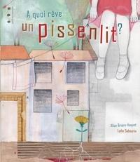 Lydie Sabourin et Alice Brière-Haquet - A quoi rêve un pissenlit ?.