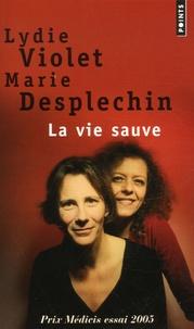 Lydie Violet et Marie Desplechin - La vie sauve.