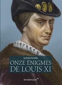 Lydwine Scordia - Les onze énigmes de Louis XI.