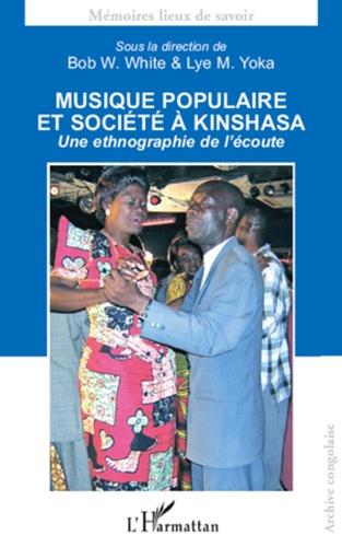 Lye-M Yoka et Bob W. White - Musique populaire et société à Kinshasa - Une ethnographie de l'écoute.