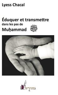 Lyess Chacal - Eduquer et transmettre dans les pas de Muhammad.
