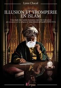 Lyess Chacal - Illusion et tromperie en islam - Une étude des vanités humaines dans Revivification des sciences de la religion d'Abu Hamid al-Gazali (1058-1111).