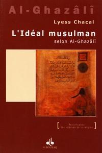 Lyess Chacal - L'idéal musulman selon Al-Ghazali.