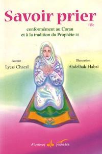 Lyess Chacal - Savoir prier - Conformément au Coran et à la tradition du Prophète, Version fille.