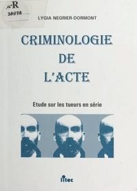 Lygia Négrier-Dormont - Criminologie de l'acte - Étude sur les tueurs en série.