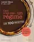 Lylian Le Goff et Laurence Salomon - Ceci n'est pas un... régime - Les 100 recettes.