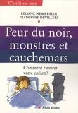 Lyliane Nemet-Pier et Françoise Devillers - Peur du noir, monstres et cauchemars - Comment rassurer votre enfant ?.