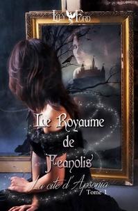 Lyly Ford - Le Royaume de Feanolis - Tome 1 : La Cité d'Apsonia.