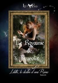 Lyly Ford - Le Royaume de Feanolis  : Tome 2,5 Lilith, le Destin d'une Reine.