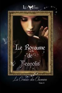Lyly Ford - Le Royaume de Feanolis - Tome 2 : La croisée des chemins.