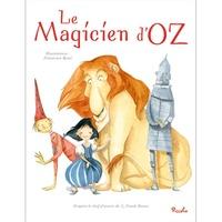 Lyman Frank Baum et Francesca Rossi - Le Magicien d'Oz.