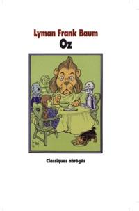 Lyman Frank Baum - Oz - Le Magicien d'Oz suivi du Merveilleux pays d'Oz.
