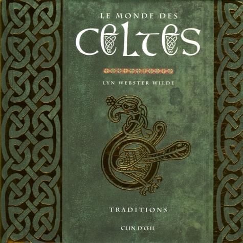 Lyn Webster Wilde - Le monde des Celtes - Traditions Méditations et textes essentiels.