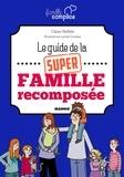 Lynda Corazza et Claire Hellèle - Le guide de la super famille recomposée.