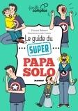 Lynda Corazza et Vincent Bekaert - Le guide du super papa solo.