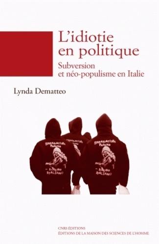 Lynda Dematteo - L'idiotie en politique - Subversion et néo-populisme en Italie.
