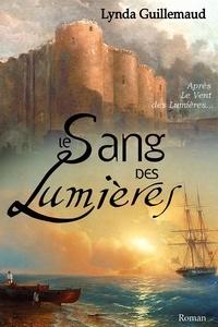 Lynda Guillemaud - Le Sang des Lumières - La Révolution fera-t-elle plier l'aristocrate la plus indisciplinée de France ?.