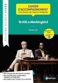 Lynda Itouchène - To Kill a Mockingbird, Harper Lee - Cahier d'accompagnement à la lecture de l'oeuvre intégrale spécialité LLCE Anglais 1re B2.