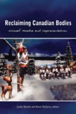 Lynda Mannik et Karen McGarry - Reclaiming Canadian Bodies - Visual Media and Representation.