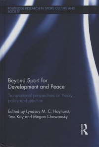 Lyndsay-M-C Hayhurst et Tess Kay - Beyond Sport for Development and Peace - Transnational perspectives on theory, policy and practice.