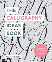 Lyndsey Gribble - The Calligraphy Ideas Book.