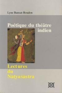 Lyne Bansat-Boudon - Poétique du théâtre indien - Lectures du Nâtyasâstra.