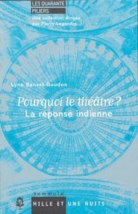 Lyne Bensa-Boudon - Pourquoi le théâtre ? La réponse indienne.