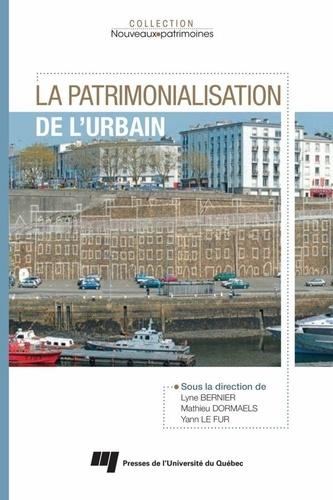 Lyne Bernier et Mathieu Dormaels - La patrimonialisation de l'urbain.