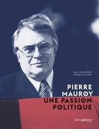 Lyne Cohen-Solal et Ghislaine Toutain - Pierre Mauroy, une passion politique.
