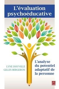 Lyne Douville et Gilles Bergeron - L'évaluation psychoéducative - L'analyse du potentiel adaptatif de la personne.