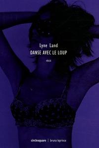 Lyne Land - Danse avec le loup - Aimer c'est croire et inversement !.