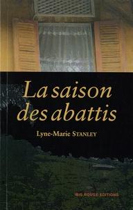 Lyne-Marie Stanley - La saison des abattis.