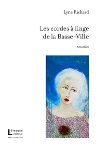Lyne Richard - Les cordes à linge de la Basse-Ville.