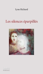 Lyne Richard - Les silences éparpillés.