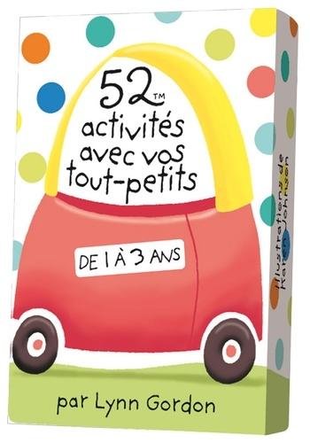 Lynn Gordon - 52 activités avec vos tout-petits de 1 à 3 ans.