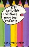 Lynn Gordon - 52 activités créatives pour les enfants.