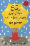 Lynn Gordon - 52 activités pour les jours de pluie.