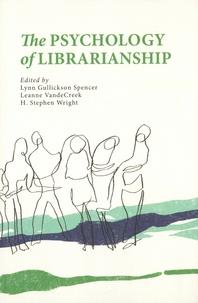 Lynn Gullickson Spencer et Leanne VandeCreek - The Psychology of Librarianship.